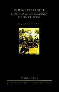Visiones del Quijote desde la crisis española de fin de siglo / Prólogo de Luis Alberto de Cuenca ; selección de textos de Jesús García Sánchez