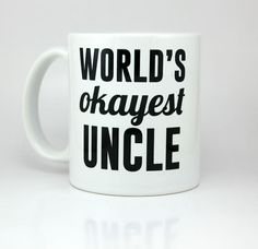 """""""World's Okayest Uncle"""" coffee mug/tea cup from ShirtAndCup on Etsy."""
