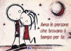 Ama le persone che trovano il tempo per te