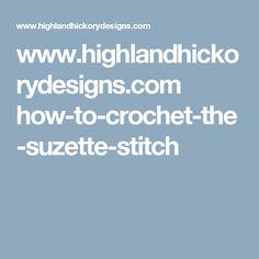 www.highlandhickorydesigns.com how-to-crochet-the-suzette-stitch