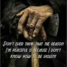 I'm not peaceful because I don't know how to be violent... don't be a fool to your own delusions of my person ~@guntotingkafir