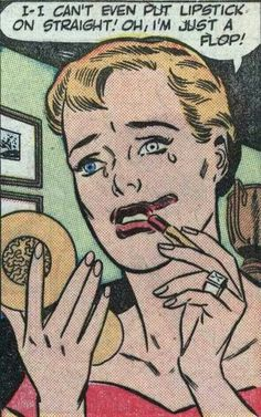 "Comic Girls Say.. ""I can't even put lipstick on straight ! Oh, I'm just a flop! ' #comic #popart #vintage"