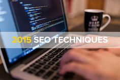 Stay up to date with the latest Search Engine Optimization (SEO) techniques of 2015 to ensure your search rankings are the best they can be.