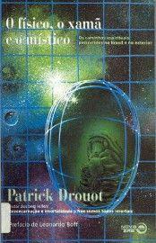 Download O Fisico o Xama e o Mistico  - Patrick Drouot em ePUB mobi e pdf