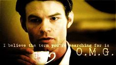 Elijah Mikaelson   The Vampire Diaries....Haha yes O.M.G. indeed since you my friend are so good looking!