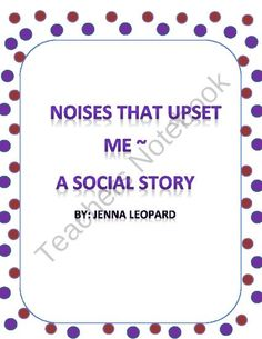 Noises That Upset Me ~ A Social Story for Students with Autism from Autism Classroom Creations on TeachersNotebook.com (11 pages)  - A social skills story for students with Autism.