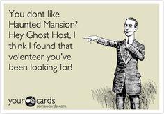 The Haunted Mansion rules! But it's 'volunteer'. VOLUNTEER, guys.