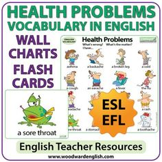 English Vocabulary about common health problems - ESL Wall Charts / Flash CardsThe health issues that appear on the main wall chart are: asthma, a backache, a broken leg, a cold, a cough, an earache, a fever, the flu, a headache, heartburn, (the) measles, a rash, a sore throat, a stomachache, a stomach ache, sunburn, a toothache.Notice how there are two versions of the spelling of the word stomachache / stomach ache.