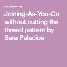 Joining-As-You-Go without cutting the thread pattern by Sara Palacios