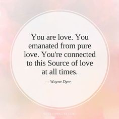 you-are-love-wayne-dyer-quote