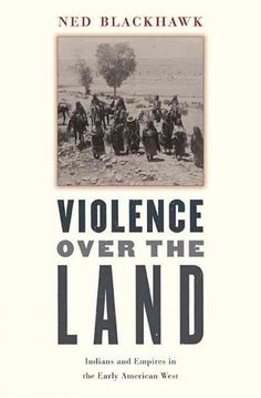 Violence over the Land : Indians And Empires in the Early American Westhttp://library.sjeccd.edu/record=b1136498~S3