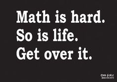 is hard. So is life. Get over it. Math is fun. So is life. Math is hard. So is life. Get over it. Math is fun. So is life.,Math is hard. So is life. Get over it. Math is fun. So is life. Math Memes, Teacher Memes, Math Humor, Math Teacher Shirts, Math Puns, Love Math, Fun Math, Maths, Easy Math