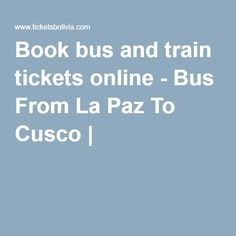 Book bus and train tickets online - Bus From La Paz To Cusco |
