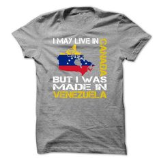 I May Live in Canada But I Was Made in Venezuela T Shirts, Hoodies. Check price ==► https://www.sunfrog.com/States/I-May-Live-in-Canada-But-I-Was-Made-in-Venezuela-mjtrsafduu.html?41382 $25.99