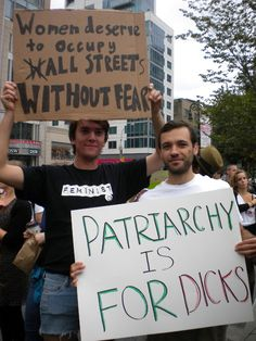 """Women deserve to occupy (W)ALL STREETs without fear"" - ""Patriarchy is for dicks"" #feminism #equality #occupywallstreet #activism"