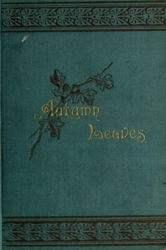 """thevoicethatbreaksthesilence: """" starrydiadems: """" Autumn Leaves: A Collection of Poems by A. Purinton (1886). """" """""""