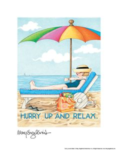 Hurry Up and Relax, a fine print by Mary Engelbreit featuring her distinctive illustration style that is imbued with her whimsical sense of humor.