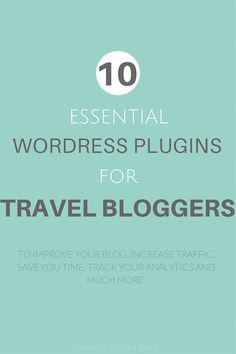 10 Essential Wordpress Plugins for Travel Bloggers - to improve your blog, increase traffic, save you time, track analytics and much more!