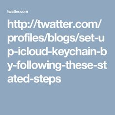 http://twatter.com/profiles/blogs/set-up-icloud-keychain-by-following-these-stated-steps