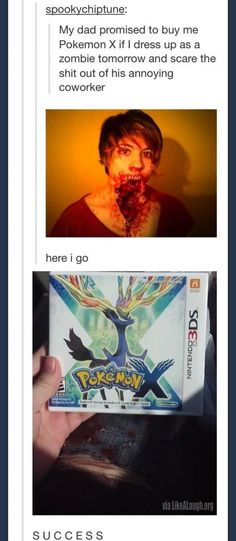 My dad promised to buy me Pokemon X if I dress up as a zombie...