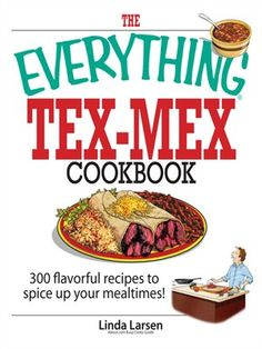 Los barrios family cookbook tex mex recipes from the heart of san the everything tex mex cookbook forumfinder Image collections