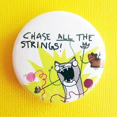 Chase all the strings cat meme  175 Badge / by instantawesome, $1.75