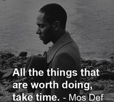 rapper, mos def, quotes, sayings, things take time, doing   Favimages.
