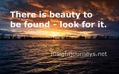 There is beauty to be found but you need to look for it. #beauty #motivation #find