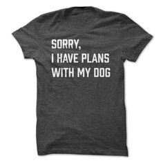 Sorry, I Have Plans With My Dog