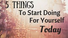 5 Things To Start Doing For Yourself TODAY ( No Costs Involved) 5 Things, Effort