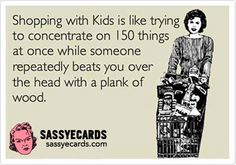 Shopping With Kids - #FunnyEcard, #FunnyEcards, #Mom