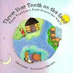 Throw Your Tooth on the Roof: Tooth Traditions from Around the World by Shelby B. Beeler, illustrated by B. Brian Karas