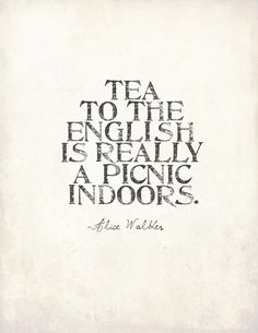 Tea to the English is really a picnic indoors. This is why I am proud to have english heritage, and Ukrainian, and Norwegian, and Swedish, and YOU NAME IT. But all those parts add up to theteapixie and I love picnics with tea - indoor or out! Alice Walker, Walker Art, Chai, Tea Quotes, Quotes About Tea, Food Quotes, Tea And Books, Little Bit, Cuppa Tea