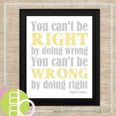 You can't be right by doing wrong.  You can't be wrong by doing right.  -Ulisses Soares