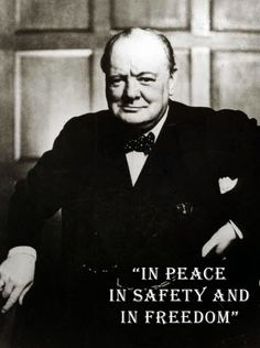 Winston Churchill: In peace, in safety and in freedom