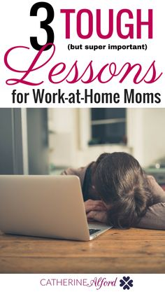 Being a work at home mom is extremely challenging. Here are some tough but super important lessons that can help you along the way | mom, work at home mom, mompreneur, solopreneur, mom blogger, momboss, girlboss, make money blogging, work-at-home, work from home