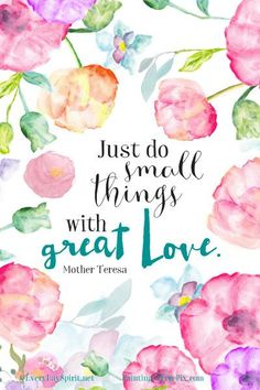 """Just do small things with great love."" - Mother Teresa --- Everything starts from within and your mind creates your reality. Don't waste your time / opportunities to create your happy future doing things automatically without feeling happy or love. Enjoy every moment. https://www.pinterest.com/pin/317503842459593180/ #happy #life #quote"