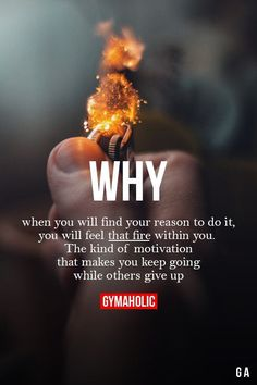 Why When you will find your reason to do it, you will feel that fire within you. The kind of motivation that makes you keep going while others give up! http://www.gymaholic.co/motivation