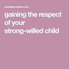 gaining the respect of your strong-willed child