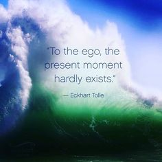 """""""To the ego, the present moment hardly exists."""" - Eckhart Tolle Visit the page below to receive free Present Moment Reminders in your email. Spiritual Awakening, Spiritual Quotes, Wisdom Quotes, Me Quotes, Compassion Quotes, Qoutes, Eckhart Tolle, Power Of Now, Thought Provoking"""