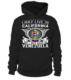I May Live in California But I Was Made in Venezuela Country T-Shirt V1 #VenezuelaShirts