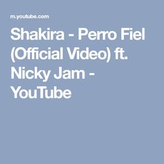 Shakira - Perro Fiel (Official Video) ft. Nicky Jam - YouTube