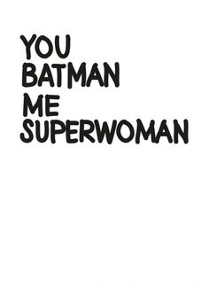 You batman me superwoman