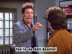 You're an Anti-Dentite! #Kramer #Seinfeld