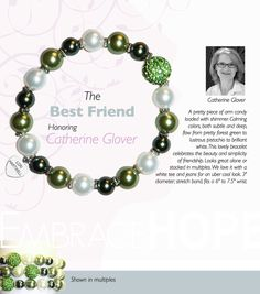 Honoring Catherine Glover,  Having a best friend by your side is like always having the comfort of home near you. Someone who knows what you need before you need it makes you feel loved and cared for. Catherine's a Wonder Woman when it comes to caring for others. No spandex suit required. Catherine, you're my super hero!  https://www.etsy.com/listing/153095286/the-best-friend-bracelet-green-pave-bead?ref=shop_home_active_14