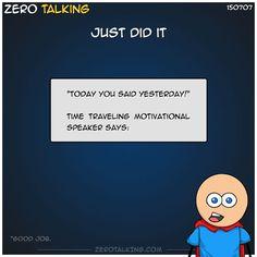 Just did it #ZeroTalking