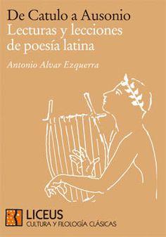 De Catulo a Ausonio. Lecturas y lecciones de poesía latina Antonio Alvar Ezquerra ISBN: 978-84-9822-861-8 Páginas: 348 PVP: 35 €