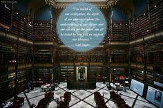 """""""La salud de nuestra civilización, la profundidad de nuestra consciencia sobre los cimientos de nuestra cultura y nuestra preocupación por el futuro pueden ser todas puestas a prueba con la manera en que apoyamos a nuestras bibliotecas"""". -Carl Sagan  Foto: Real Gabinete Português de Leitura, Rio de Janeiro, Brasil"""