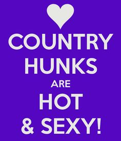 COUNTRY HUNKS ARE HOT & SEXY!