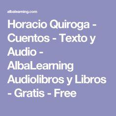 * * Horacio Quiroga - Cuentos - La posibilidad de acompañar el texto con el formato de audio puede ser una forma amena de acercarnos a esta colección de cuentos.